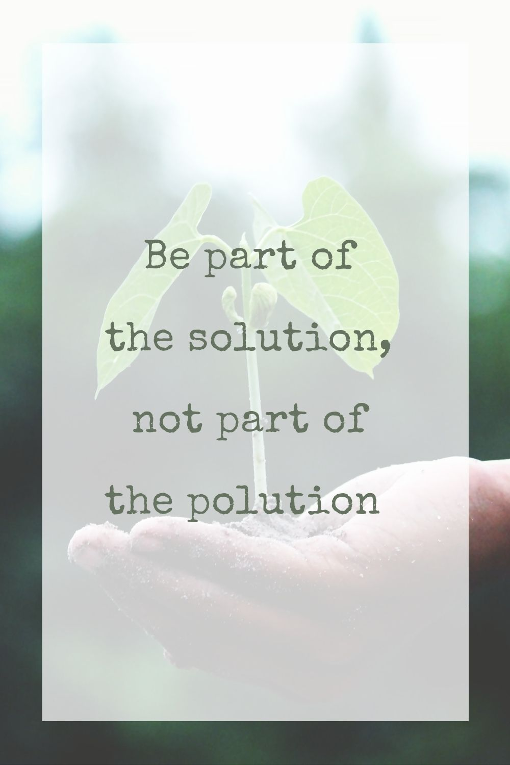 Be part of the solution, not part of the pollution